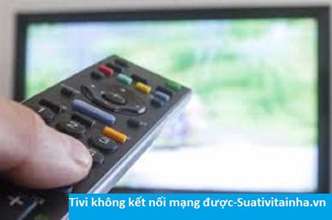 Tivi không kết nối mạng được