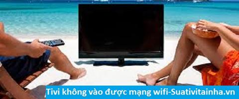 Tivi không vào được mạng wifi