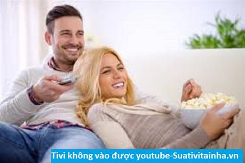 Tivi không vào được youtube