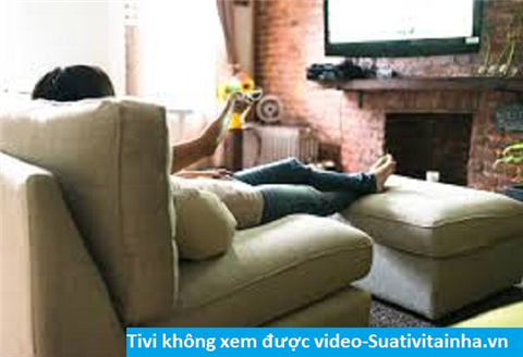 Tivi không xem được video