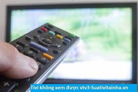 Tivi không xem được vtv3