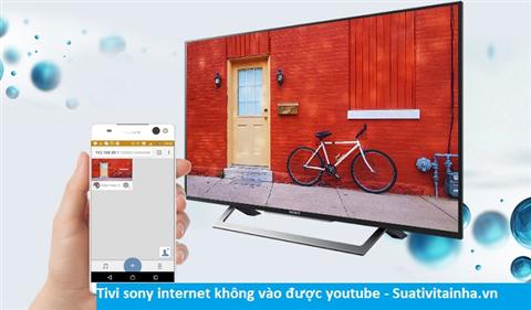 Tivi sony internet không vào được youtube