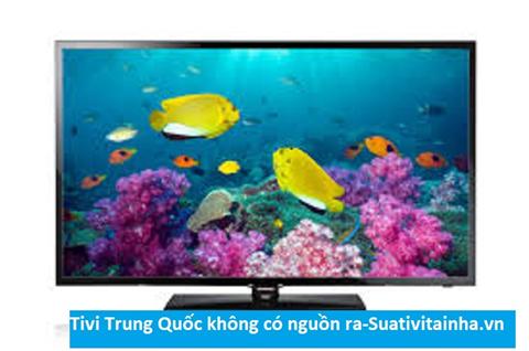 Tivi Trung Quốc không có nguồn ra